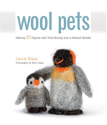 Wool Pets By Sharp, Laurie/ Sharp, Kevin (PHT)